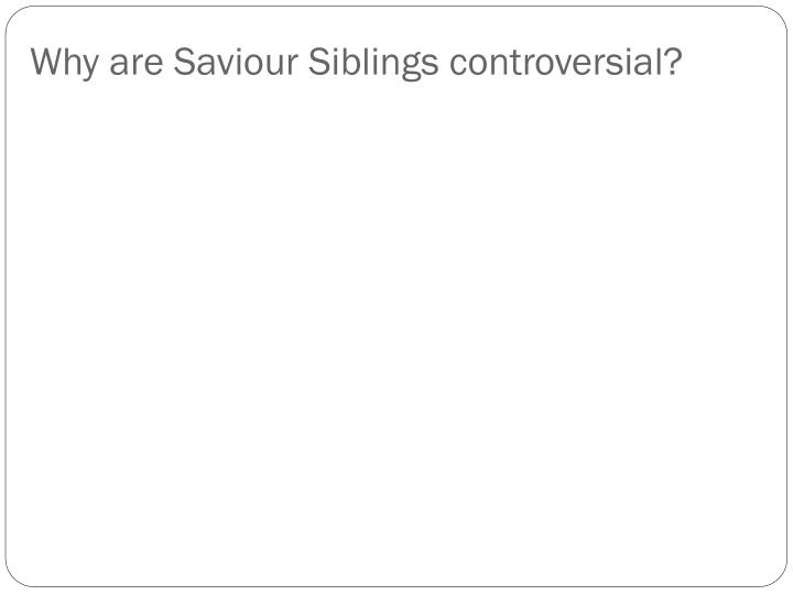 Why are Saviour Siblings controversial?