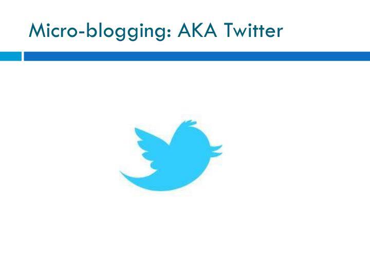 Micro-blogging: AKA Twitter