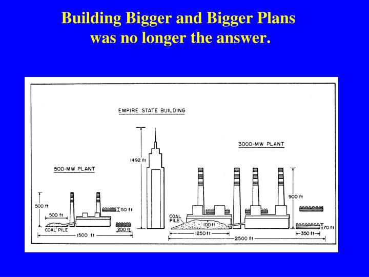 Building Bigger and Bigger Plans
