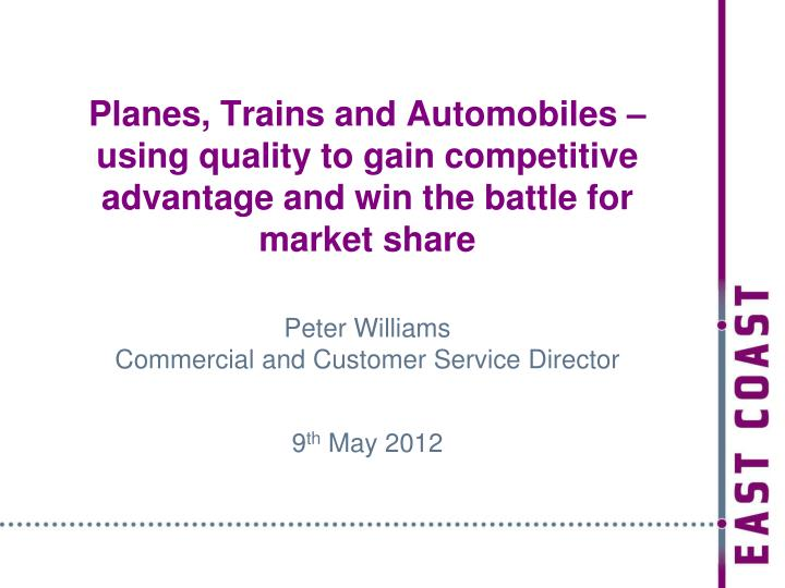 Planes, Trains and Automobiles – using quality to gain competitive advantage and win the battle fo...
