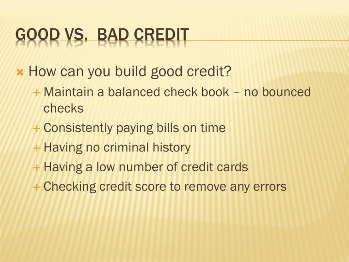 How can you build good credit?