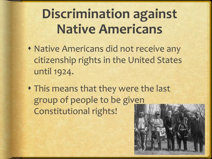 discrimination native americans Free essay: when we are young, we are taught to treat everyone equally naturally, as children you learn and apply and hope that another person does the.