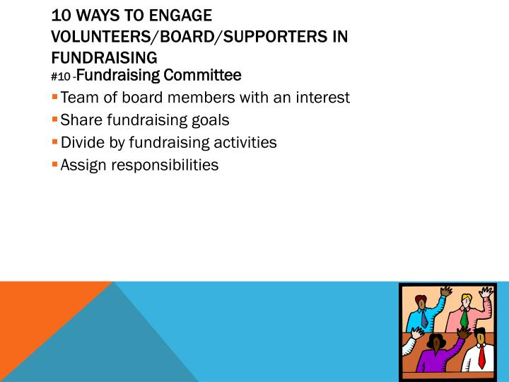 10 Ways to Engage volunteers/board/Supporters in Fundraising