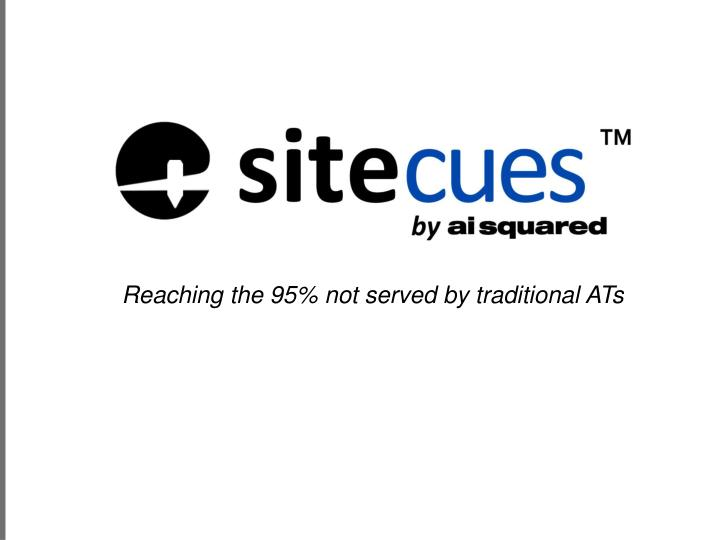 Reaching the 95% not served by traditional ATs