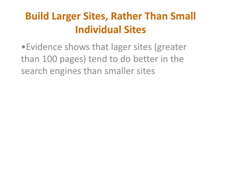Build Larger Sites, Rather Than Small Individual Sites