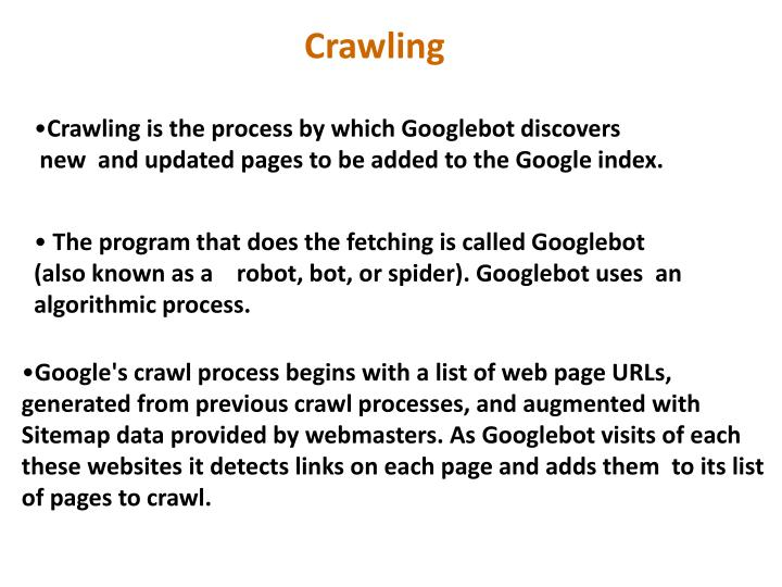 Crawling is the process by which Googlebot discovers