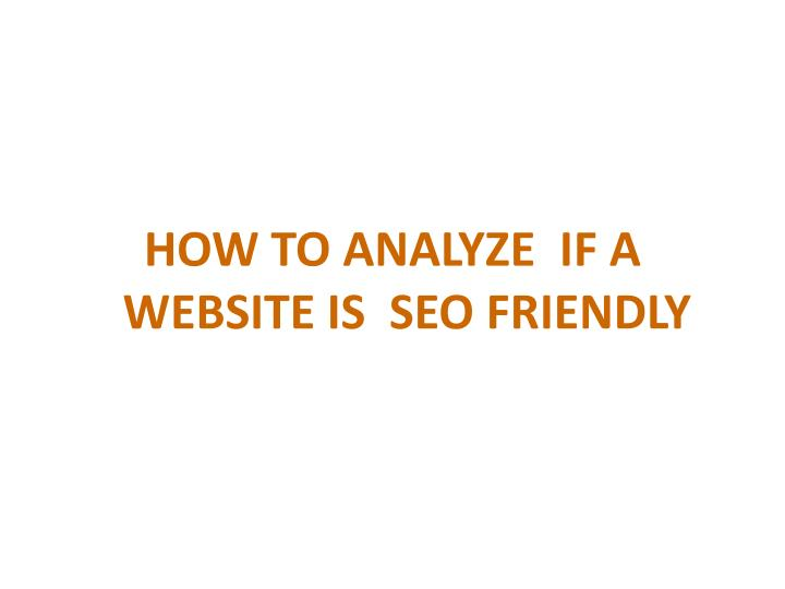 HOW TO ANALYZE  IF A WEBSITE IS  SEO FRIENDLY
