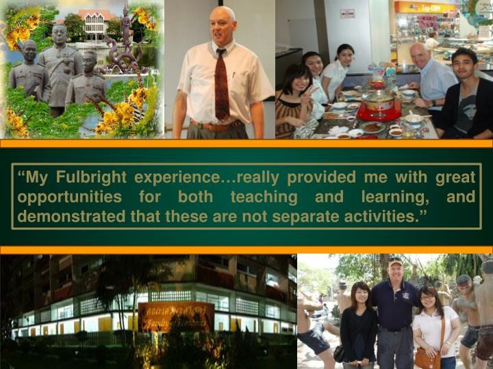 """""""My Fulbright experience…really provided me with great opportunities for both teaching and learning, and demonstrated that these are not separate activities."""""""