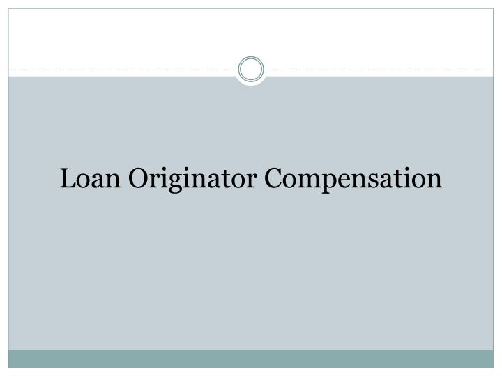 Loan Originator Compensation