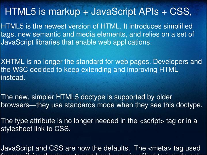 HTML5 is markup+ JavaScript APIs + CSS,