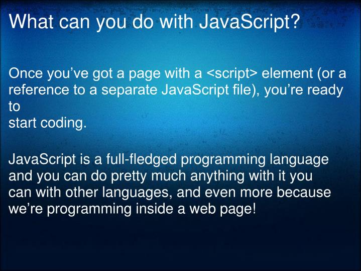 What can you do with JavaScript?