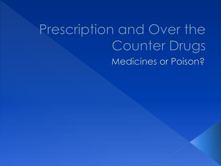 Prescription and Over the Counter Drugs