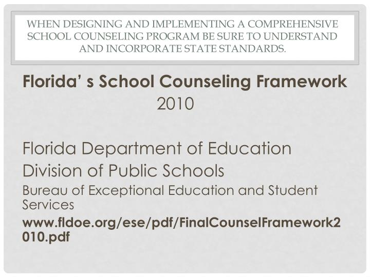 When designing and implementing a comprehensive school counseling program be sure to understand and incorporate state standards