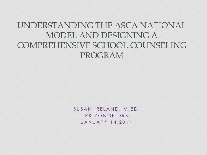Understanding the asca national model and designing a comprehensive school counseling program