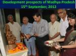 development prospects of madhya pradesh 15 th september 2012