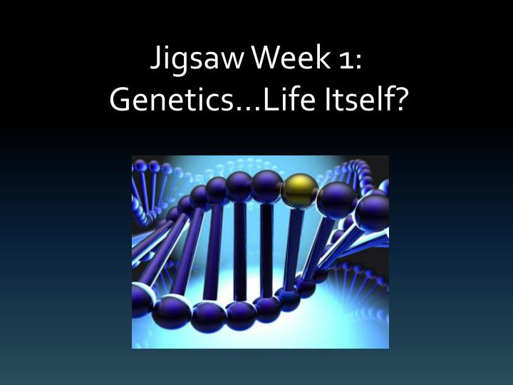 jigsaw week 1 genetics life itself