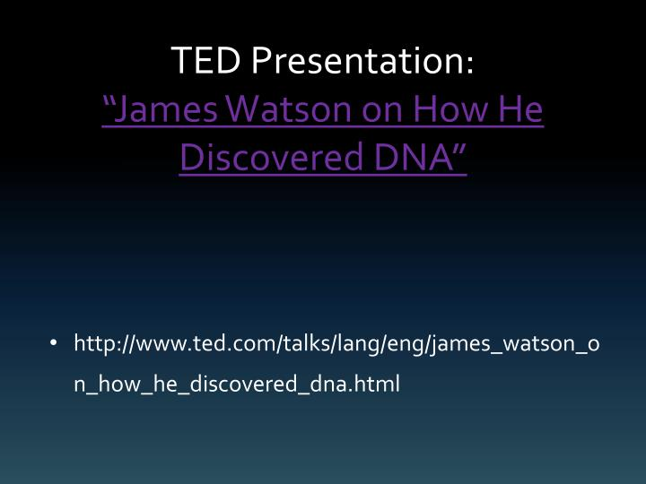 Ted presentation james watson on how he discovered dna