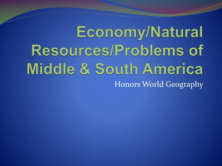 Economy natural resources problems of middle south america
