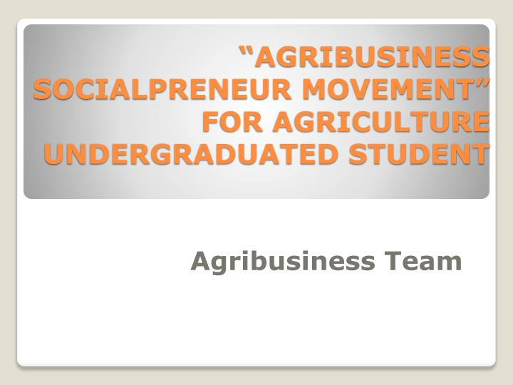 Agribusiness socialpreneur movement for agriculture undergraduated student