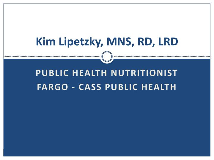 Kim Lipetzky, MNS, RD, LRD