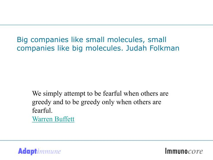 Big companies like small molecules, small companies like big molecules