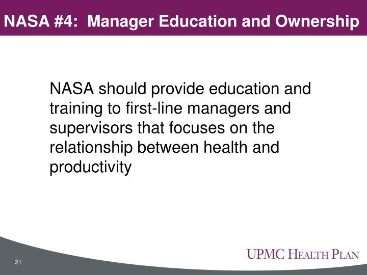 NASA should provide education and training to first-line managers and supervisors that focuses on the relationship between health and productivity