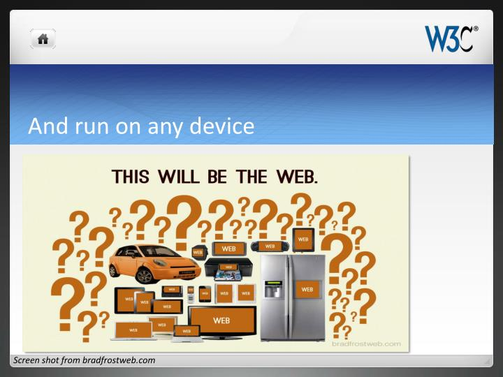 And run on any device