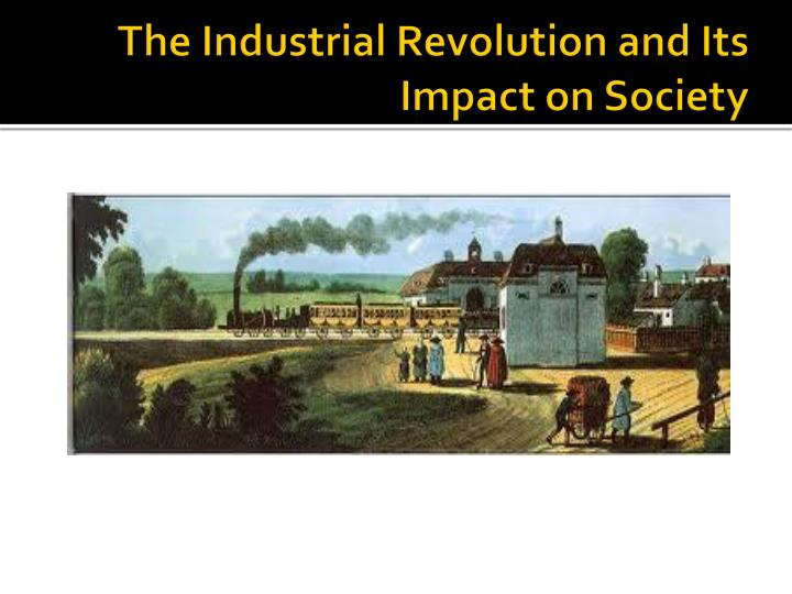 The industrial revolution and its impact on society