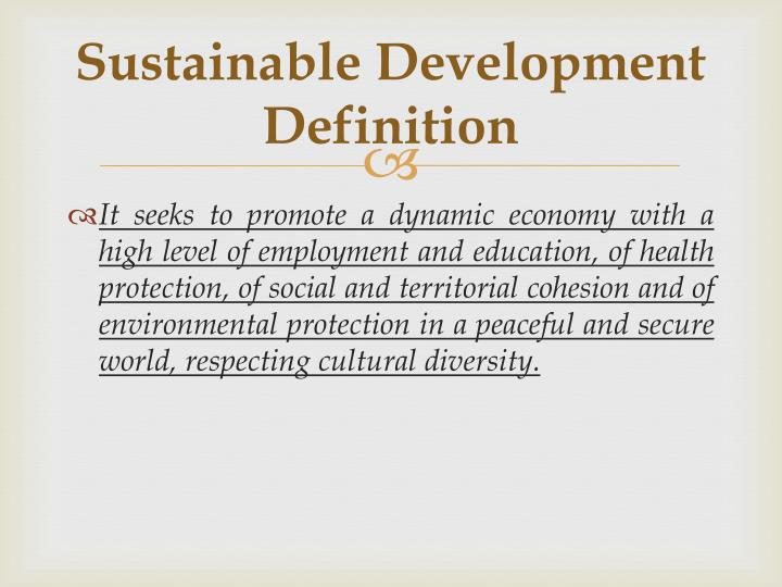 sustainable development and its definitions Sustainable definition:  conservation and sustainable development of forests  she is also impressed by its work on sustainable energy times,.