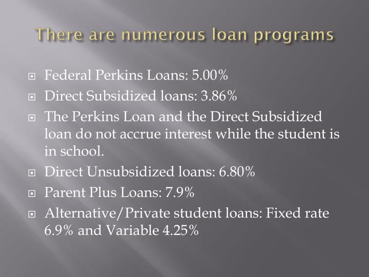 There are numerous loan programs