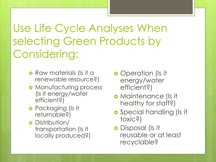 Use Life Cycle Analyses When selecting Green Products by Considering:
