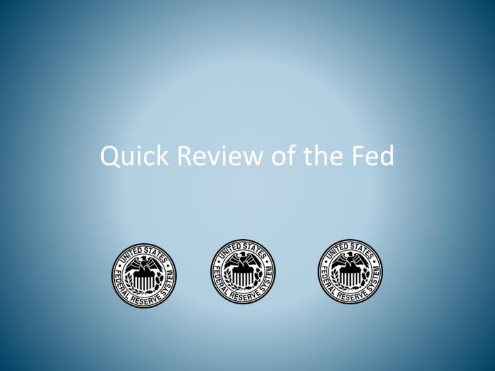 Quick Review of the Fed