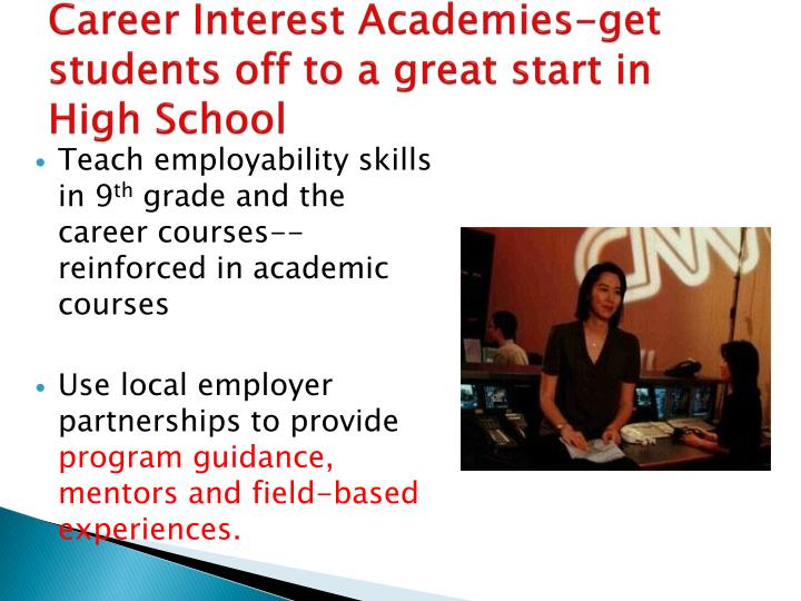 Career Interest Academies-get students off to a great start in High School
