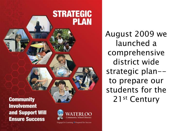 August 2009 we launched a comprehensive district wide strategic plan--to prepare our students for the 21