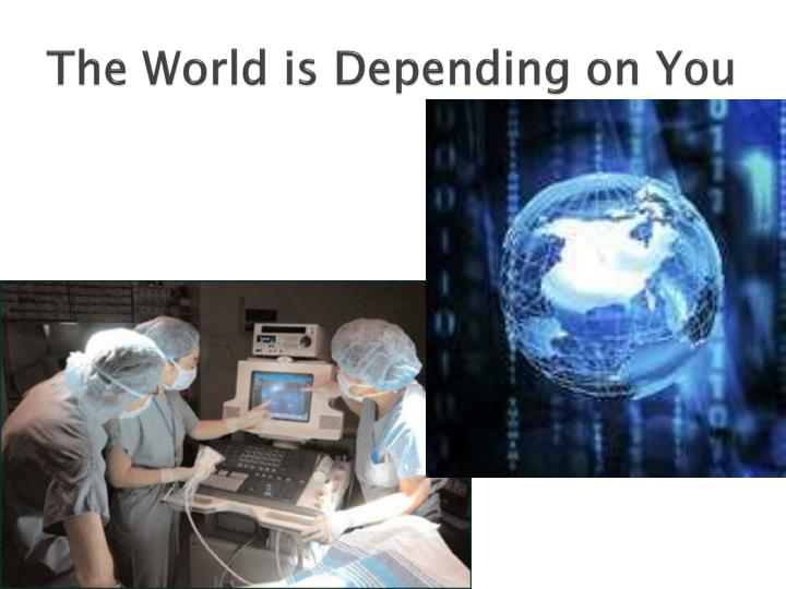The World is Depending on You