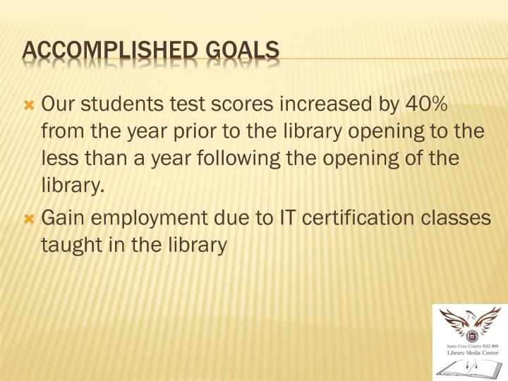 Our students test scores increased by 40% from the year prior to the library opening to the less than a year following the opening of the library.