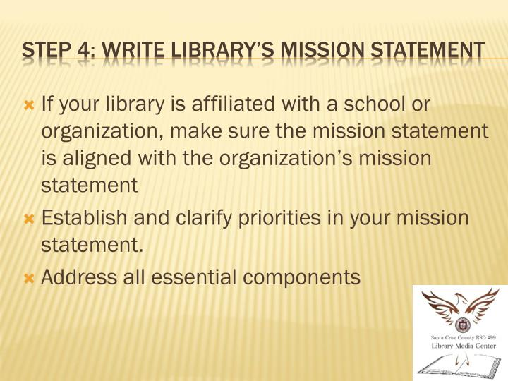 If your library is affiliated with a school or organization, make sure the mission statement is aligned with the organization's mission statement