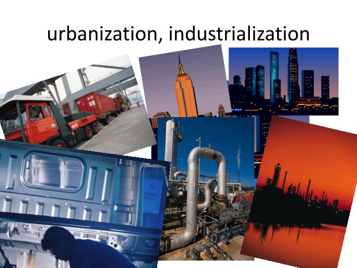 urbanization, industrialization