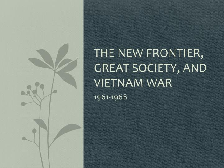 The new frontier great society and vietnam war