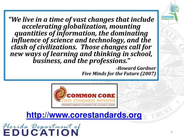 """We live in a time of vast changes that include accelerating globalization, mounting quantities of information, the dominating influence of science and technology, and the clash of civilizations.  Those changes call for new ways of learning and thinking in school, business, and the professions."""
