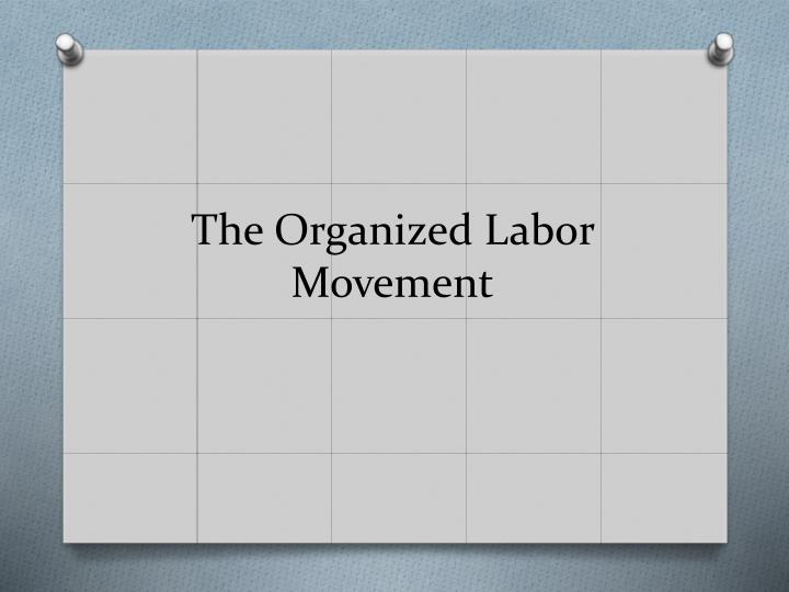 The Organized Labor Movement