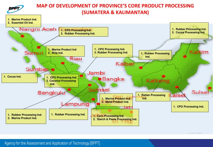 MAP OF DEVELOPMENT OF PROVINCE'S CORE PRODUCT PROCESSING (SUMATERA & KALIMANTAN)