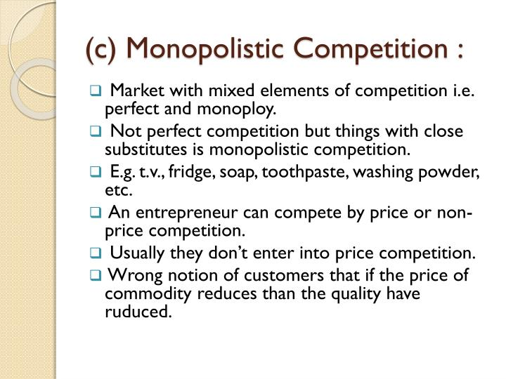 (c) Monopolistic Competition :
