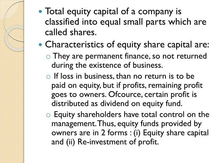 Total equity capital of a company is classified into equal small parts which are called shares.