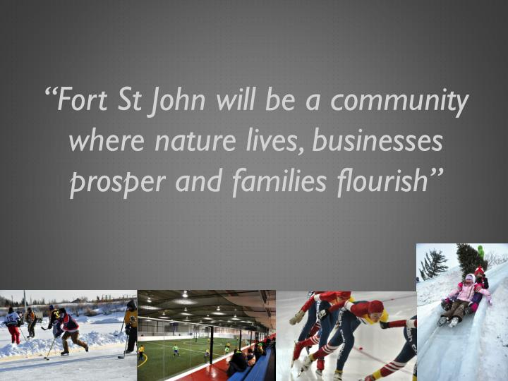 """Fort St John will be a community where nature lives, businesses prosper and families flourish"""