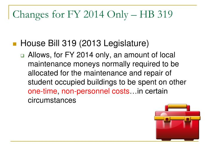 Changes for FY 2014 Only – HB 319