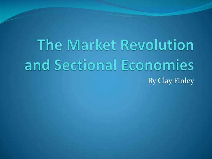 The market revolution and sectional economies