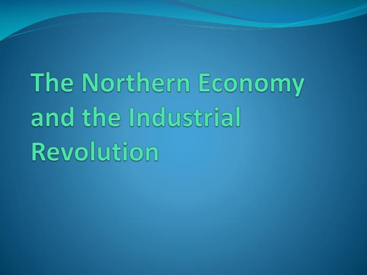 The Northern Economy and the Industrial Revolution