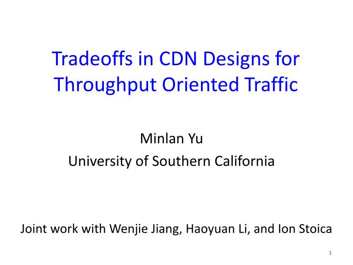 Tradeoffs in cdn designs for throughput oriented traffic