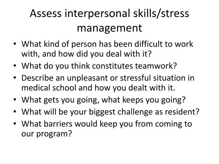 Assess interpersonal skills/stress management